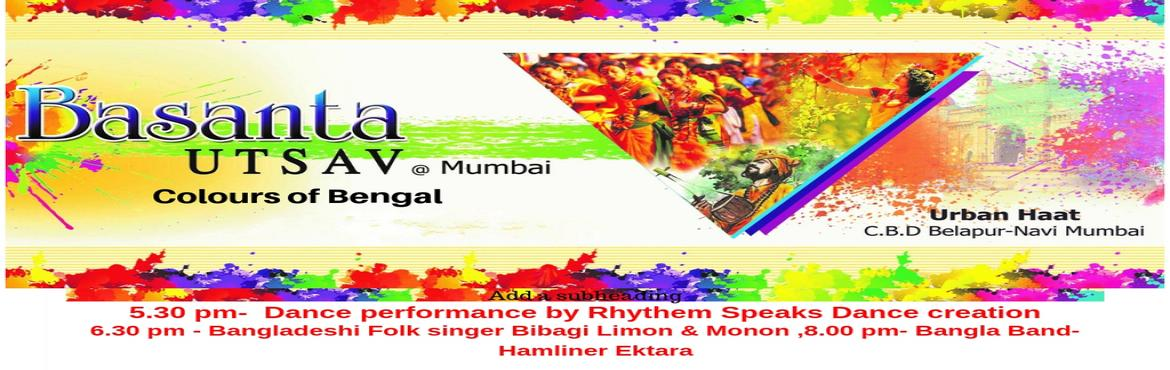 Book Online Tickets for Basanto Utsav , Navi Mumba.   Experience Basanto Utsav- The holi flavour of Bengal in Mumbai. Come Join us and experience this Holi evening with colours of Bengal. Programmed consists 4 hour Bengali folk performance ,Rabindranritya and folk Dance. Mouthwatering Bengali foo