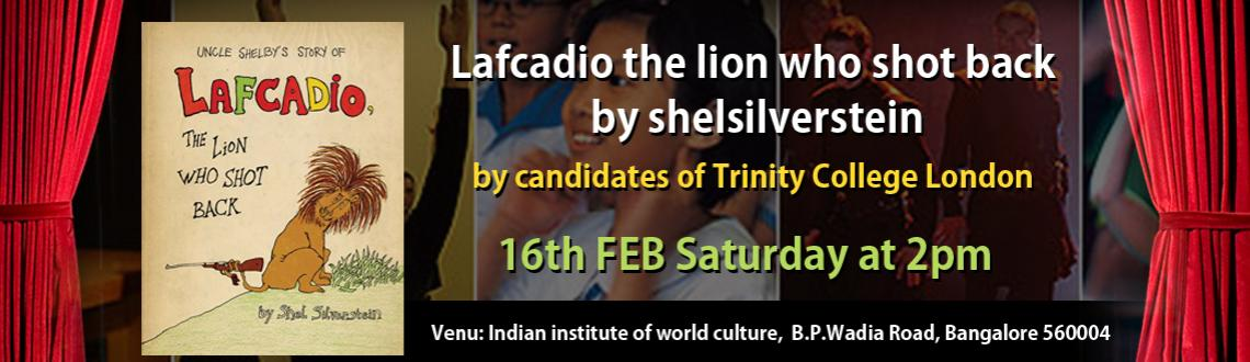 Book Online Tickets for Lafcadio the lion who shot back by shels, Bengaluru. Group of children age group 6 to 14 years candidates of TRINITY COLLEGE LONDON (SPEECH AND DRAMA) are showcasing their skill in using of puppets and their acting skills through this play.