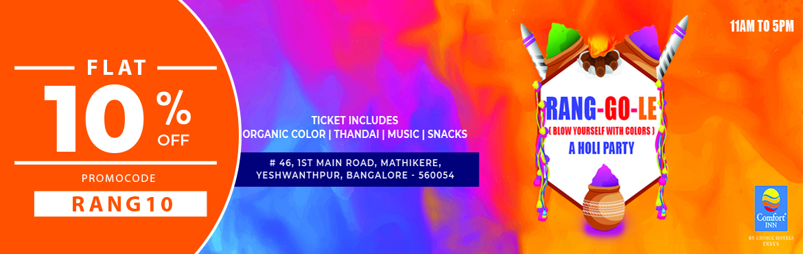 Book Online Tickets for RANG-GO-LE Comfort Inn Insys , Bengaluru. RANG-GO-LE (Blow yourself with Colors) A Holi Party in a Desi Style. Let\'s gather your friends and family for this festival of colors and make it memorable with us.Ticket Includes: ORGANIC COLOR | THANDAI | MUSIC | SNACKS