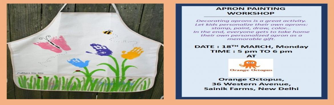 Book Online Tickets for Apron Painting At Orange Octopus, New Delhi.  How fun is it to have our own painted aprons to wear while we make our favourite dishes on our own. The apron painting workshop by orange octopus lets you paint your apron and take it home with you