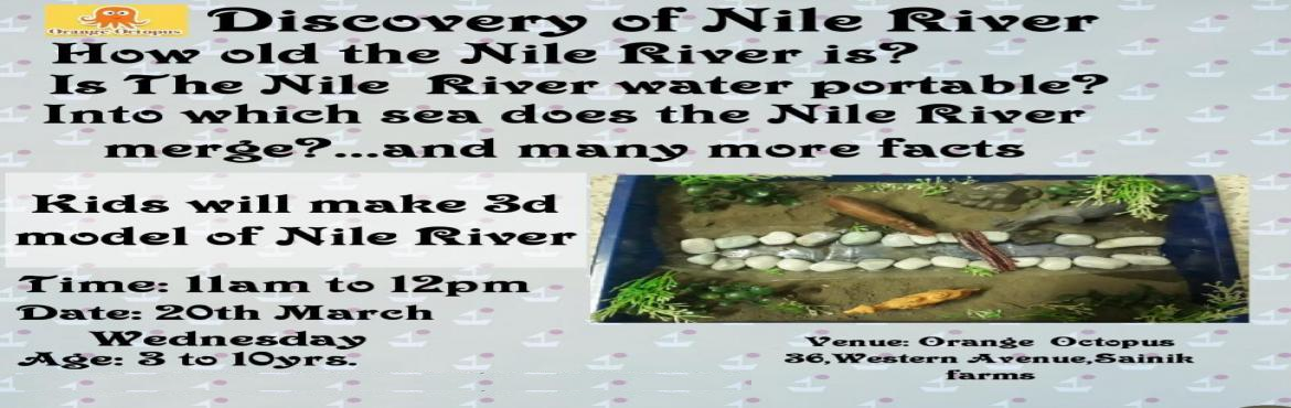 Book Online Tickets for Discovery of Nile River Worskshop at Ora, New Delhi. The Nile River is too different from any other casual river and how exactly is that so, one might wonder. We have answers to these questions along with some more additional facts in store about the Nile River for your little ones and they\'ll learn a