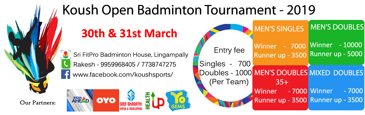 Book Online Tickets for Koush Open Badminton Tournament - 2019, Hyderabad. • Players who have participated in any National / International / Ranking tournaments in last 1 year are NOT ELIGIBLE to participate • Organisers and Referees decision would be final. The tournament is of Knock-out format • 5 Syn