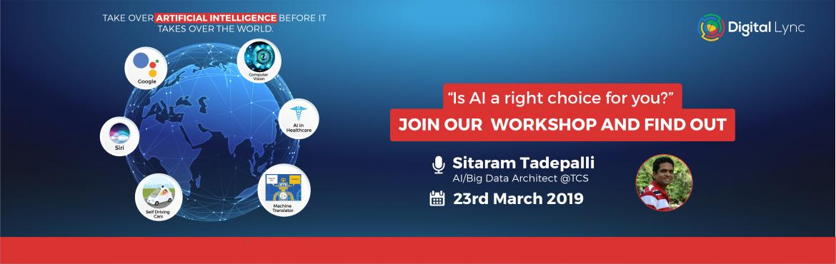 """Book Online Tickets for Artificial Intelligence Workshop by Sita, Hyderabad. News flash: The """"tech"""" future you've seen in movies , It's here! Artificial intelligence will change everything about life, one way or another.The present world is almost run by Artificial Learning.Alexa, Siri, Tesla, Google a"""