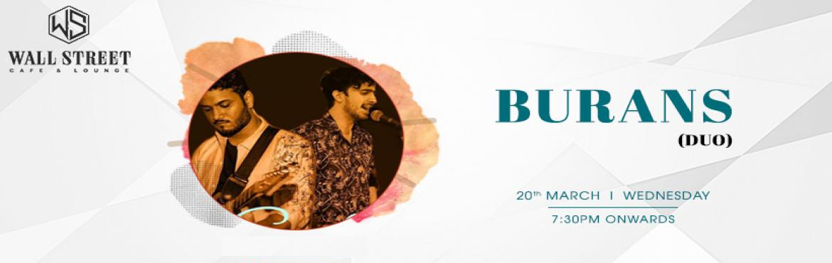 Book Online Tickets for Burans - Performing Live at Wall Street , New Delhi. Turn your regular weekday evening into an evening full of mesmerizing music with Burans band performing live at \'Wall Street Cafe & Lounge\' on 20th March at 7:30 pm onwards. Come let\'s catch the vibe of positivity and harmony with \'Sufi Sange