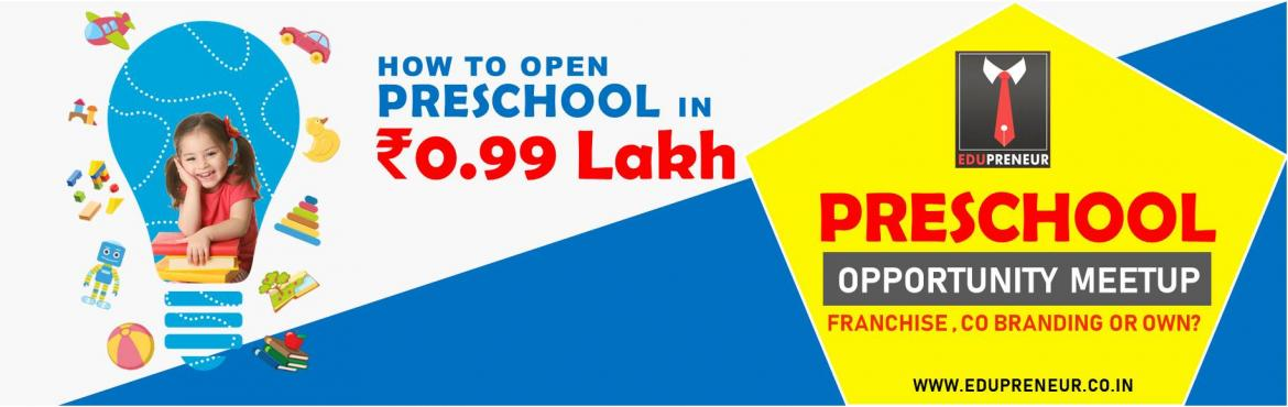 Book Online Tickets for How to Open a Preschool in One Lakh?, Hyderabad. Are you interested in starting a Preschool Business? Are You confused about startup options (Franchise/Co Branding/Own) and Investment? This one to one meetup is an initiative of Edupreneur Preschool Management compay to support micro & small sta