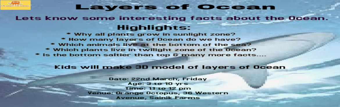 Book Online Tickets for Layers of Ocean At Orange Octopus, New Delhi. Let\'s know some interesting facts on layers of Ocean  * Why all plants grow in sunlight zone? * How many layers of Ocean do we have? * Which animals live at the bottom of the sea? * Which plants live in twilight zone of the Ocean & many mo