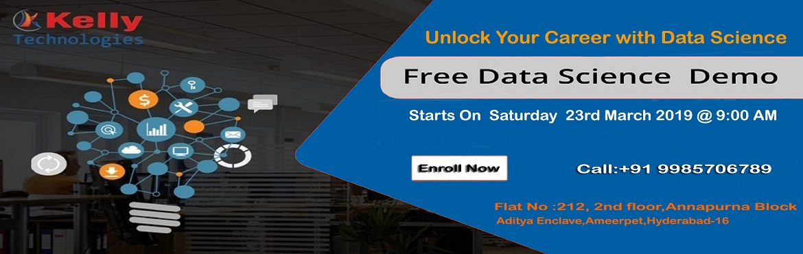 Book Online Tickets for Attend Free Demo on Data Science Trainin, Hyderabad.  Attend Free Demo on Data Science Training & New Weekend Batch Scheduled On 23rd March, 9 AM & 10:30 AM-Kelly Technologies About The New Weekend Batch: Planning at making a career in the advanced profession of Data Science? Here is the b