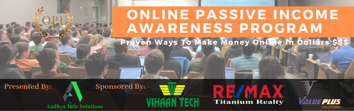 Book Online Tickets for Online Passive Income Awareness Program, Hyderabad. Will explain Top 5 Concepts of Online Passive Income Opportunities. Proven ways to Earn Money Online in Dollars$$$. Start your Internet Income Now!...