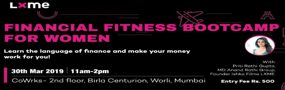 Book Online Tickets for Financial Fitness Bootcamp for Women, Mumbai. What - Financial Fitness Bootcamp for women When - 30th March 2019 Time - 11 am - 2 pm Where - Cowrks, Worli Ticket Price - 500 LXME, Indias first Financial planning platform for Women, is here to inspire a wave of financially