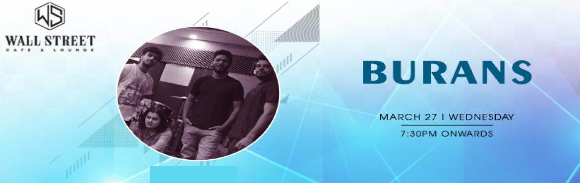 Book Online Tickets for Burans - Performing Live at Wall Street , New Delhi. This Wednesday evening is the perfect gift for Sufi & rock music lover, full of mesmerizing music evening awaits you at \'Wall Street Cafe & Lounge\' on 27th March at 7:30 pm onwards. Burans band is performing live, So come let\'s catch the v
