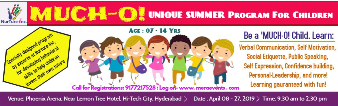 Book Online Tickets for MUCHO- Unique Summer Program For Childre, Hyderabad. MUCH-O! a Unique Summer Learning Program, is a program with a difference! Schools these days have in their curriculum classes on painting, music, sports, swimming, writing, abacus and more. But, do they have classes on Life Skills like Leadership Ski