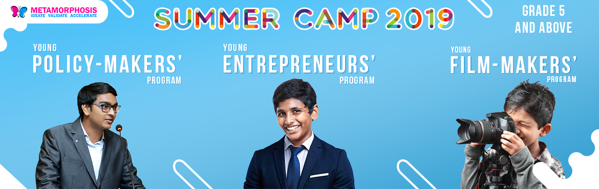 Book Online Tickets for Summer Camp - Jubilee Hills, Hyderabad.         Metamorphosis isorganising India\'s largest Summer Camp and is all set to provide week-long courses on Entrepreneurship, Policy-making and Film-making in 15+ centres in Hyderabad and many more cities. Beat the heat with us and let\'s ma