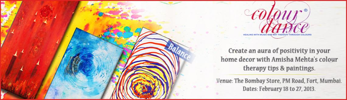 Book Online Tickets for Colour Dance @ The Bombay Store, Mumbai. \\\'The right stroke of colour can help paint magic into your life\\\' would be agreed as a non exaggerated statement, when you meet Amisha Mehta, a Graduate in applied arts, a Colour Therapist & an excellent Painter. In collaboration with \\\'The Bo