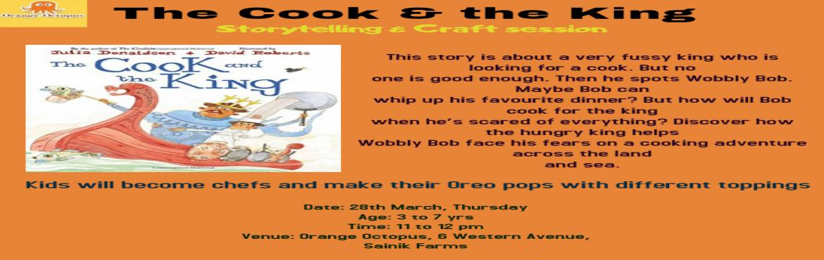 Book Online Tickets for The Cook  the King storytelling  craft s, New Delhi. The Story and Craft session is back at Orange Octopus with yet another round of amazing story telling buzz to bring back the grandmother\'s story feels. And not just this, we have craft session to complete the story the Cook & the King in w