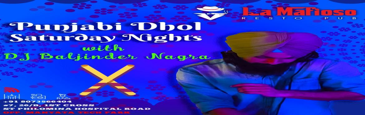 Book Online Tickets for Punjabi Dhol Saturday Nights ft. DJ Balj, Bengaluru. Gear up this weekend and get ready for the Punjabi Dhol Nights at  the dance floor of La Mafioso   Artist : DJ Baljinder Nagra Venue : La Mafioso Resto Pub N Rooftop Lounge, Opp. Manyata Tech Park