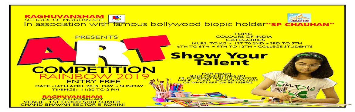 Book Online Tickets for Raghuvansham Art Competition 2019, New Delhi. #RAGHUVANSHAMschool of modern art  in association with famous bollywood biopic holder #SPCHAUHAN& ANTHEM SCHOOL presents #ARTCOMPETITION Rainbow - 2019 categories nurs. to kg 1st t0 2nd 3rd to 5th 6th to 8th 9th to 1