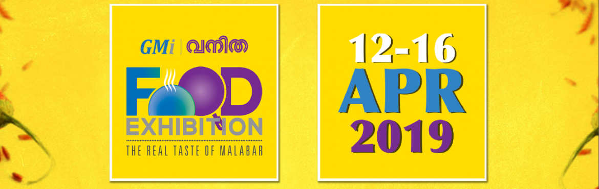Book Online Tickets for GMI Vanitha - Food Exhibition, Kozhikode. Be a part of the Kerala\'s biggest food exhibition at Emerald Trade Centre, Swapna Nagari, Kozhikode.   The Food Exhibition is jointly organized by Vanitha and Greater Malabar Initiative (GMI). To be held in Kozhikode from April 12-16th,2019, th