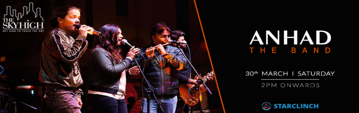 Book Online Tickets for Anhad The Band - Performing LIVE at The , New Delhi.      A mesmerizing evening full of sweet music awaits you at The Sky High on 30th March at 8:30 pm onwards. This Saturday make your way to \'The Sky High\' to construct some musical memories with your loved ones. If you\'re a Bollywood, and Suf