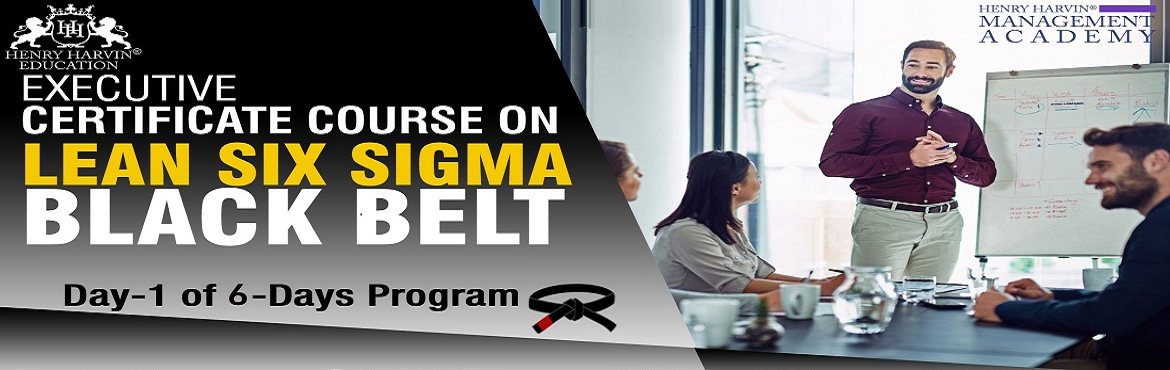Book Online Tickets for Lean Six Sigma Black Belt Course by Henr, New Delhi. Henry Harvin® Education introduces 1-days/8-hours \'Executive Certificate Course on Lean Six Sigma Black Belt\' classroom Training Session.  The Certified Six Sigma Professionals is driven by jobs in companies such as Motorola, GE, Du
