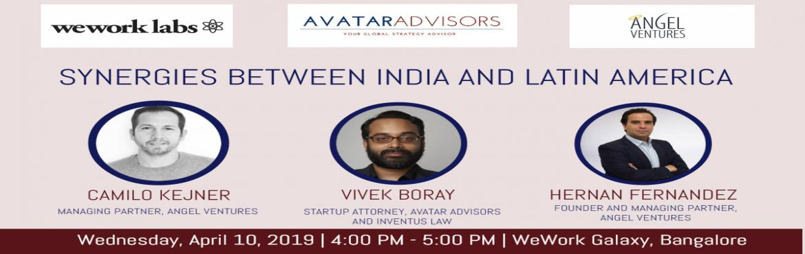 Book Online Tickets for Synergies Between India and Latin Americ, Bengaluru. Synergies Between India and Latin America   Brief Overview:   Hernan Fernandez and Camilo Kejner, Managing Partners of Angel Ventures, a leading Venture Capital Fund in Latin America, will join us on April 10, 2019 at 4 pm at the WeWork, Re