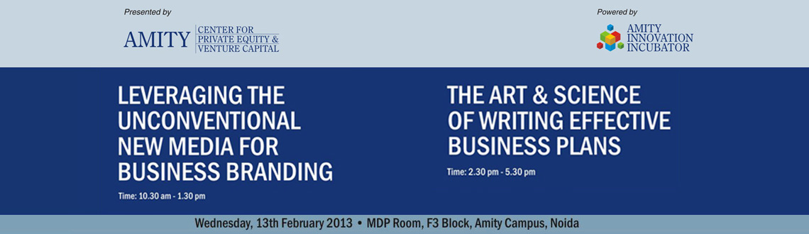 Book Online Tickets for Tools for Effective Business Strategy by, Noida. LEVERAGING THE UNCONVENTIONAL NEW MEDIA FOR BUSINESS BRANDING. Time: 10.30 am - 1.30 pm THE ART & SCIENCE OF WRITING EFFECTIVE BUSINESS PLANS Time: 2.30 pm - 5.30 pm Wednesday, 13th February 2013 • MDP Room, F3 Block, Amity C