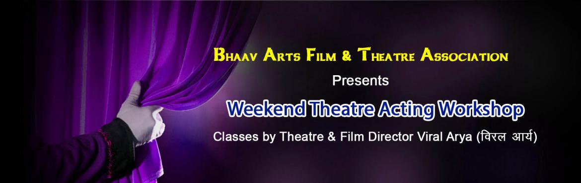 Book Online Tickets for Weekend Theatre Acting Workshop Apr 2019, Delhi. Bhaav Arts Film & Theatre Association Presents Production Oriented Three MonthWeekend Theatre ActingWorkshop, Apr 2019 Theatrenot only helps you to learnacting, but it also helps you to learn teamwork, it makes you discipl