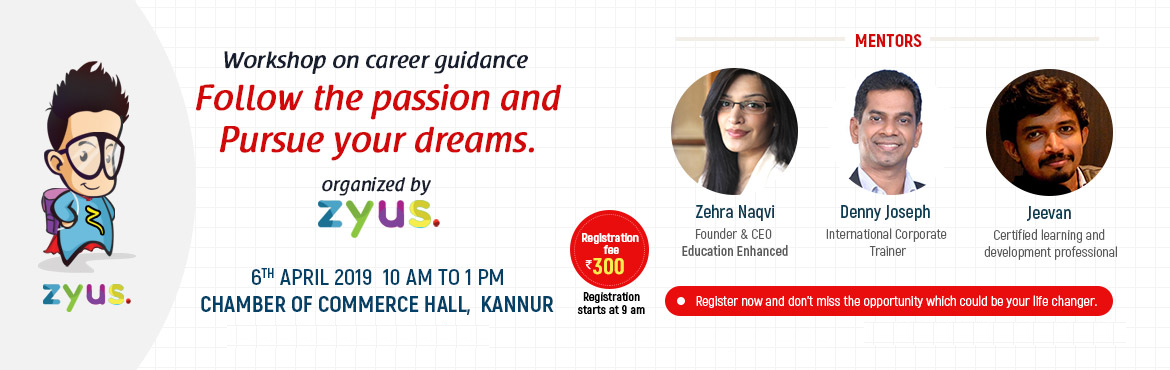 Book Online Tickets for Zyus Workshop on Career Guidance, Kannur. A workshop by internationally renowned mentors for students and will discuss on career guidance, follow the passion and pursue your dreams
