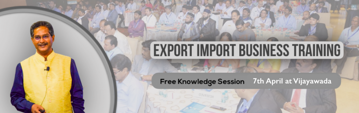Book Online Tickets for Vijayawada: Knowledge Session on Export , Vijayawada. Export-Import Business training is conceived to help startups, individuals who wish to start Export-Import and who wish to develop the practical skills and knowledge required to establish and build business linkages with International Buyers/Agents.