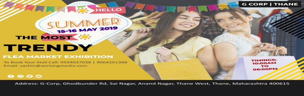 Book Online Tickets for Summer  Flea Exhibition Market, Thane. G-Corp Flea Exhibition market. (Corporate Flea Market)  Exclusive Clothing collections, accessories, fitness products, Groceries & Gifts   G-Corp Campus, Ghodbunder Rd, Sai Nagar, Anand Nagar, Thane West. 15th & 16th May 2019 Location Ur
