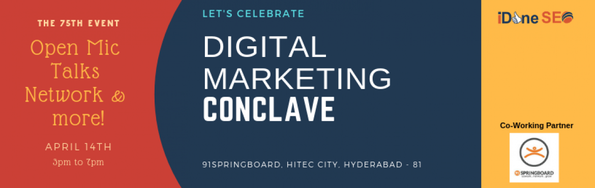 Book Online Tickets for Digital Marketing Conclave, Hyderabad. Get together on 14th April, 2019 for the Celebration of iDoneSEO 75th Event at Hyderabad. Walk in at 3:00 PM for a meet-and-greet before the registrations happen at 3:30 PM. 3:15pm to 3:45pm - Registrations and Networking  3:45pm to 4:00pm : Welcome
