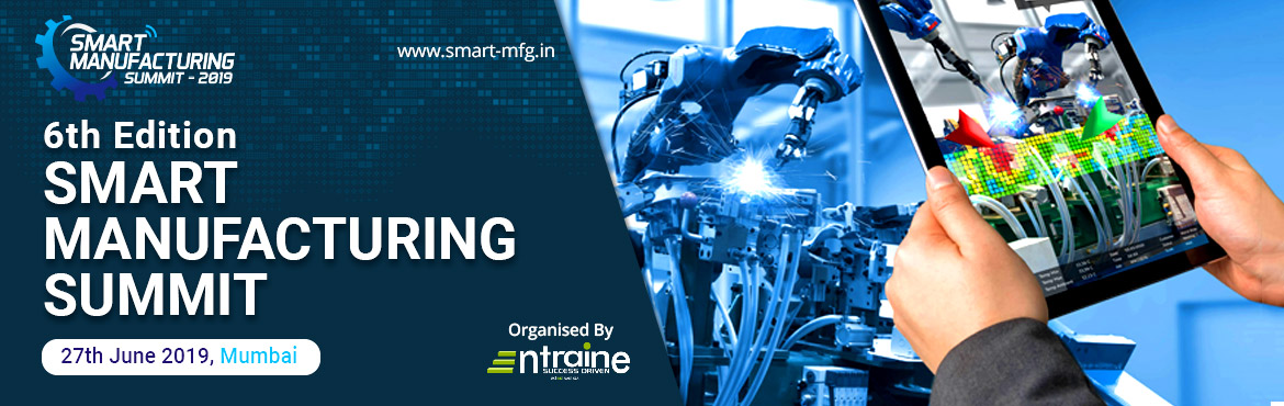 Book Online Tickets for Smart Manufacturing Summit (6th Edition), Mumbai. \