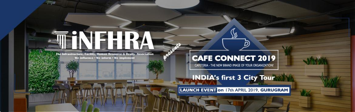 Book Online Tickets for Cafe Connect 2019, Gurugram.   Dear Professional, Greetings from iNFHRA !! Backed with goodwill of successfully completing Future Workplace series, Co–Working Series & 3 editions of FM Excellence Awards.  iNFHRA announces the LAUNCH Event for INDIA\'s first 3 city