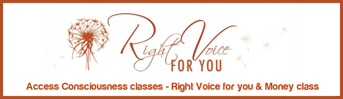 Access Consciousness classes - Right Voice for you & Money class