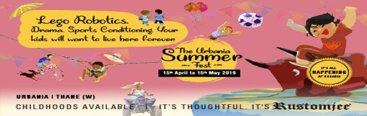Book Online Tickets for The Urbania Summer Fest, Thane. Two whole months of glorious summer vacations and while the kids are ecstatic, parents are wondering how to make their kids spend this time fruitfully. Keeping kids occupied, entertained and above all, keeping boredom away is a daunting task for pare
