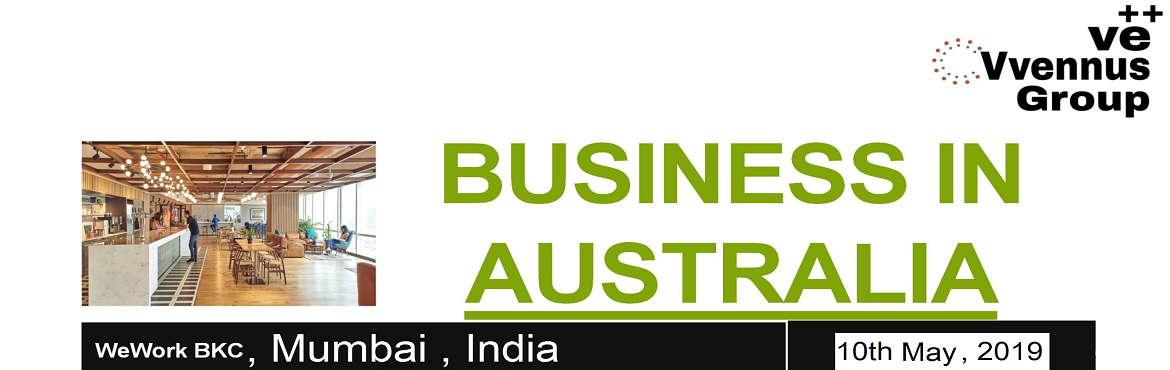 Book Online Tickets for Business in Australia by Vvennus Consult, Mumbai.  On Tuesday , the 10th of May 2019, from 4:00 PM to 8:00 PM at WeWork BKC, Mumbai. Five things you will understand in this Interaction 1. Introduction to Australia 2. What blocks you from succeeding in international business and how to overcome them