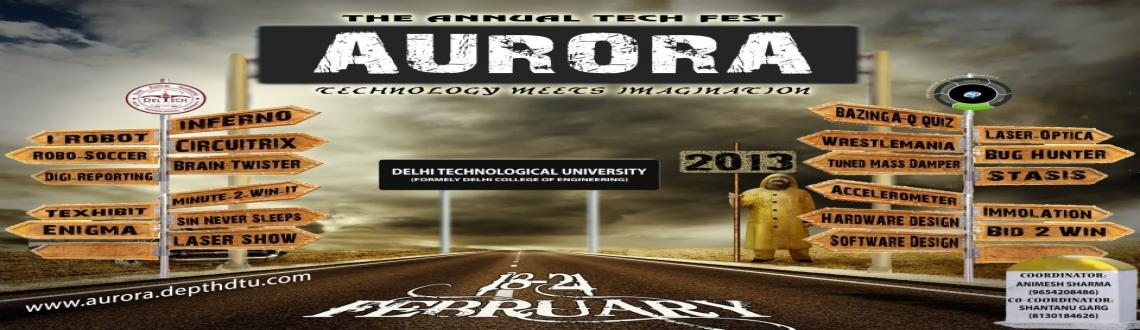 Book Online Tickets for AURORA\'13, NewDelhi. Aurora, the most anticipated & exciting annual Technical festival of Delhi Technological University ( formerly Delhi College of Engineering ) being hosted by the Department of Applied Physics in association with DEPTH and will be held on 18th-21s