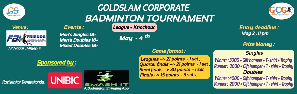Book Online Tickets for GOLDSLAM CORPORATE BADMINTON TOURNAMENT, Hyderabad. League cum Knockout tournament. (Minimum 2 matches for everyone). After receiving the required entries, player registrations will be closed. Players should carry their Company ID card. All participants must be above the age of 18. College students &a