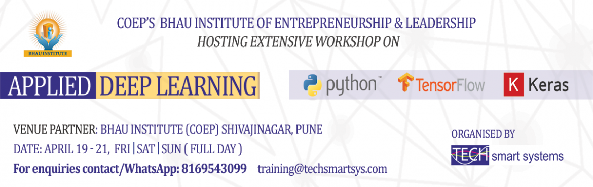 Book Online Tickets for Applied Deep Learning Bootcamp, Pune. Extensive workshop on Applied Deep Learning Date: 19, 20 & 21 April 2019 Venue: BHAU Institute ( COEP ), Pune Course Contents: Day – 1: Introduction to Deep Learning & Neural Networks  Setting Up Environment for Deep Learnin