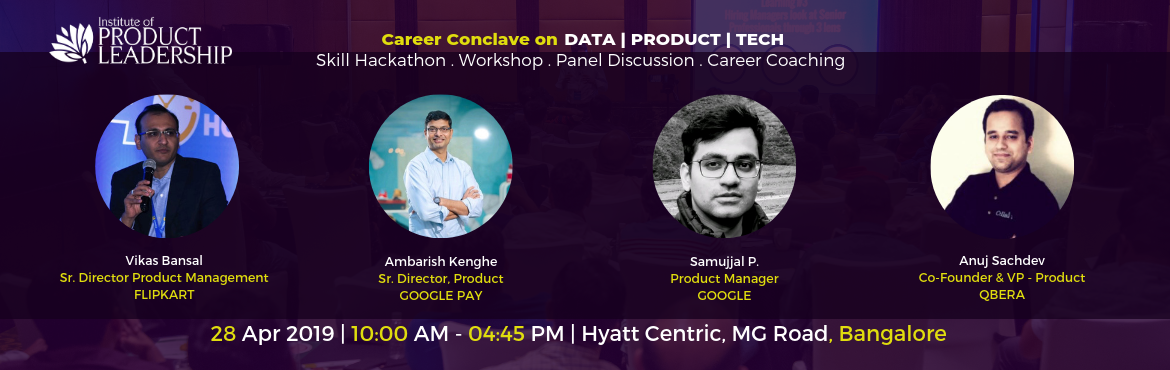 Book Online Tickets for Career Conclave in Data, Product and Tec, Bengaluru. Skill Hackathon | Workshop | Panel Discussion . Career Coaching 28 April 2019 | 10:00 AM - 04:45 PM | Hyatt Centric, MG Road, Bangalore Career Conclave is one stop shop to meet Industry hiring managers, practitioners & peers to get actionable adv