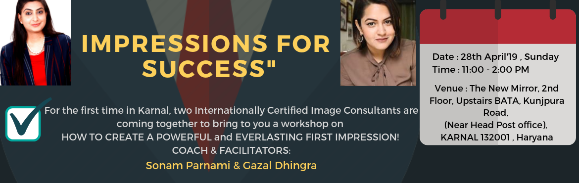 Book Online Tickets for Impressions for Success, Karnal. \'Impressions For SUCCESS\' BECOME BETTER, TO GET THE BEST !!! For the first time in Karnal,Two Internationally Certified Image Consultants are coming together, to bring to you- A Workshop on \'HOW TO CREATE A POWERFUL and EVERLASTING FIR