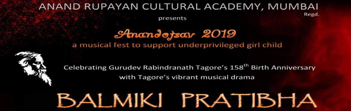 Book Online Tickets for Tagores BALMIKI PRATIBHA to be staged at, Mumbai. Time for the most awaited Bengali Cultural event of the year. Anand Rupayan Cultural Academy presents Anandotsav 2019- a musical fest to support underprivileged girl child. Celebrating Gurudev Rabindranath Tagore\'s 158th Birth Anniversary with Tagor
