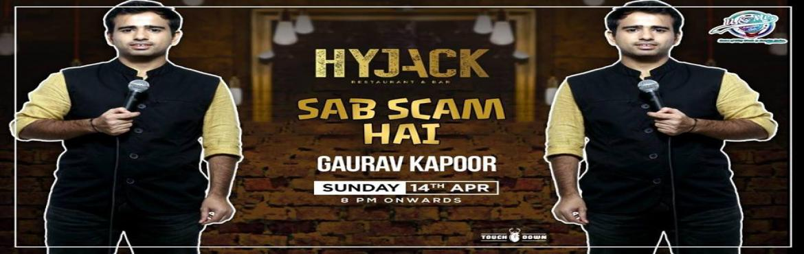Book Online Tickets for Stand-Up Comedy Night With Gaurav Kapoor, New Delhi.  Brace yourself for a laughter ride at Hyjack Restaurant and Bar. \'Sab Scam Hai\' is a stand-up show by Gaurav Kapoor, wherein he narrates funny incidences and daily observations. Come over and witness some amazing humour to kickstart your Sund