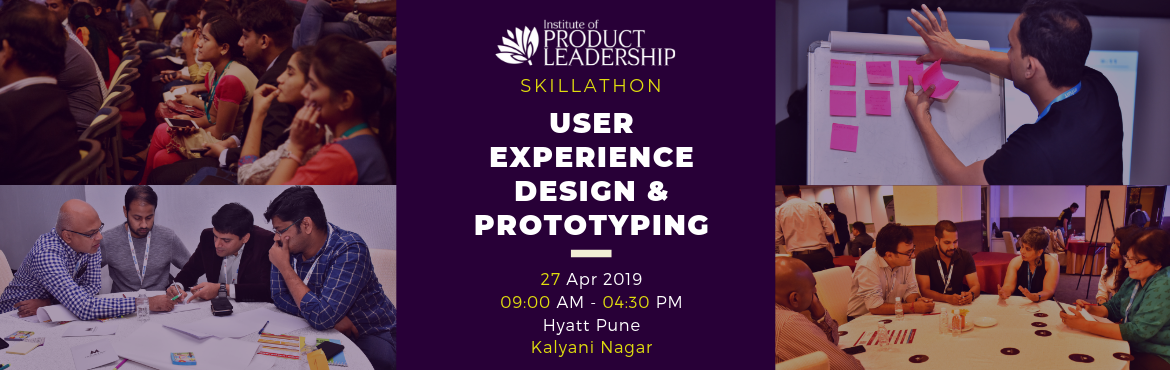 Book Online Tickets for User Experience Design and Prototyping S, Pune.  27 April 2019 | 09:00 AM - 04:30 PM | Hyatt Pune, Kalyani Nagar   At the Institute of Product Leadership, examinations are replaced with Skillathons. Our cohort will be bringing fresh User Experience designs on the table for an elite