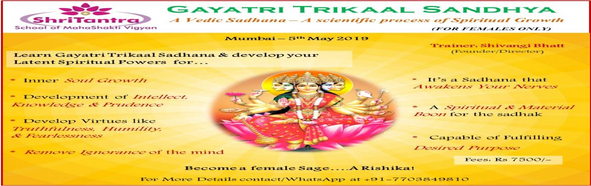 Book Online Tickets for Gayatri Trikaal Sandhya, Mumbai.  Learn the ancient power techniques of Sun through the Female power of Goddess Gayatri and her Kriyas. Purify your Intellect,Polish your memory and Awaken your Intuitional power to its deepest inner Core through the *Gayatri Trikaal Sandhya*-A 1