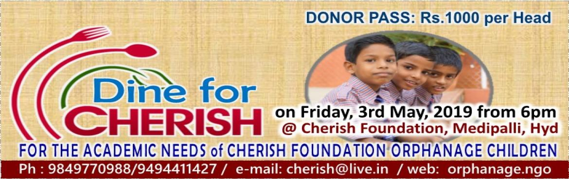 Book Online Tickets for DINE FOR CHERISH 2019, Hyderabad.   Cherish foundation is an orphanage running since 15 years at Medipally, Hyderabad.At present 50 children who lost their parents are taken care at Cherish Home. As Education plays key role in the overall development of a child we would like to