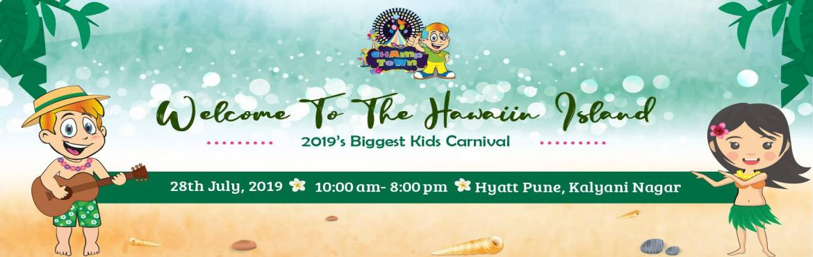Book Online Tickets for Champ Town Kids Fiesta in Hawaii Island, Pune. Champ Town- Season 4 in Hawaiian Island is on its way - Pune's Biggest Kids' Exhibition and Fun Fiesta!   60+ exclusive brands this time! From kids' designer apparels to vivid accessories, nutritious food to fun and educational