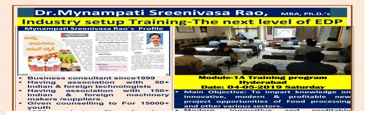 Book Online Tickets for Industry setup Training-The next level o, hyderabad.  Dr.Mynampati Sreenivasa Rao,   MBA, Ph.D.'s Industry setup Training-The next level of EDP **************************************     Module-1A Training program      Hyderabad  Date: 04-05-2019 Saturday ******