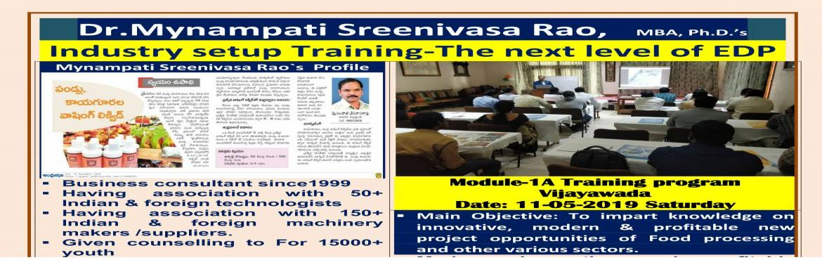 Book Online Tickets for INDUSTRY SETUP TRAINING-THE NEXT LEVEL O, Vijayawada.  Dr.Mynampati Sreenivasa Rao,   MBA, Ph.D.'s Industry setup Training-The next level of EDP ********************************** Module-1A Training program      VIJAYAWADA Date: 11-05-2019 Saturday --------------