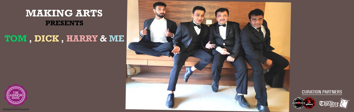 Book Online Tickets for TOM, DICK, HARRY and ME , Mumbai. What: The English Play Tom, Dick, Harry and Me is a Naughty comedy-drama with a stand-up format. It tells the story of Tom, Dick, Harry and the main Narrator 'Me' who are buddies since college times. They share their life experiences