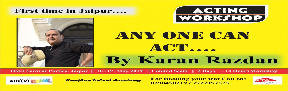 Book Online Tickets for Anyone Can Act with Karan Razdan, Jaipur. Runjhun Talent Academy (RTA) & ADVR Productions are all set to make this Summer rocking for all acting enthusiasts in Jaipur. They have brought a 2 Day workshop - Anyone Can Act by one & only Karan Razdan. Call 8290450219 and 7727957575